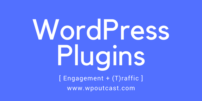 7 WordPress Plugins To Increase Engagement and Traffic