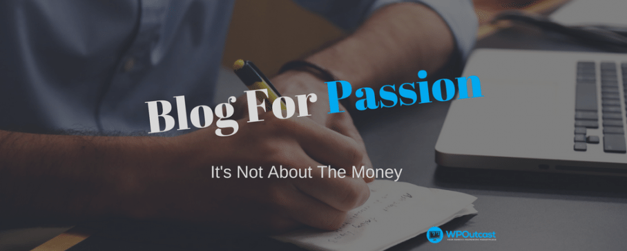 Blog For Passion & Not For The Money (Make Blogging Fun)