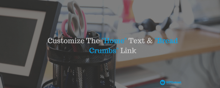 Customize The _Home_ Text & _Bread Crumbs_ Links