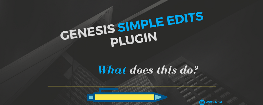 What Does The Genesis Simple Edits Plugin Actually Do?