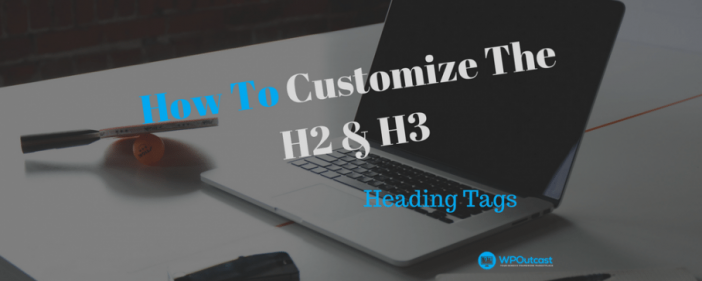 How To Customize The H2 & H3s