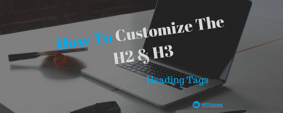 Customize The Look Of The H2/H3 Heading Tags