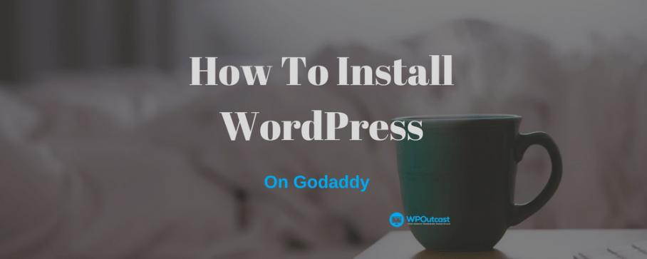 How To Install WordPress On GoDaddy: Managed WordPress Hosting - WPOutcast