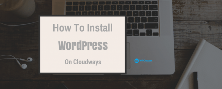 How To Install WordPress On Cloudways – Step By Step Guide