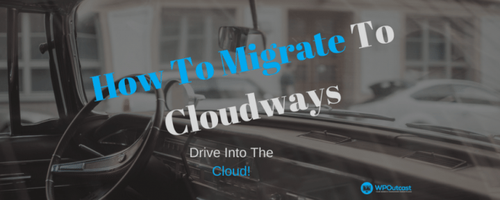 How To Migrate WordPress To Cloudways Hosting