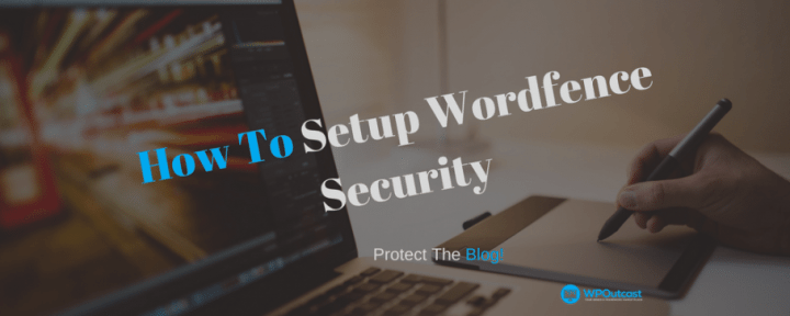 How To Set Up The WordFence Security Plugin