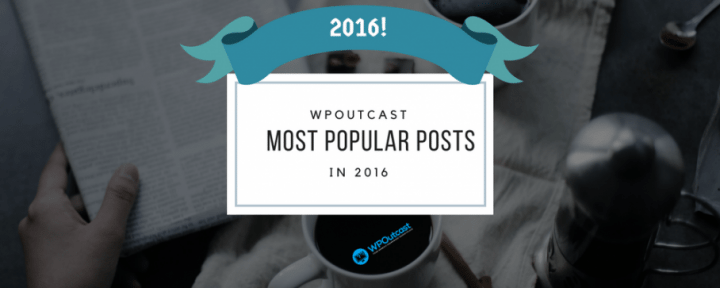 WPOutcast Most Popular Posts Of 2016
