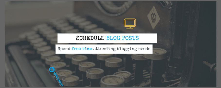 Schedule Blog Posts: Direct Free Time Towards Other Blogging Needs