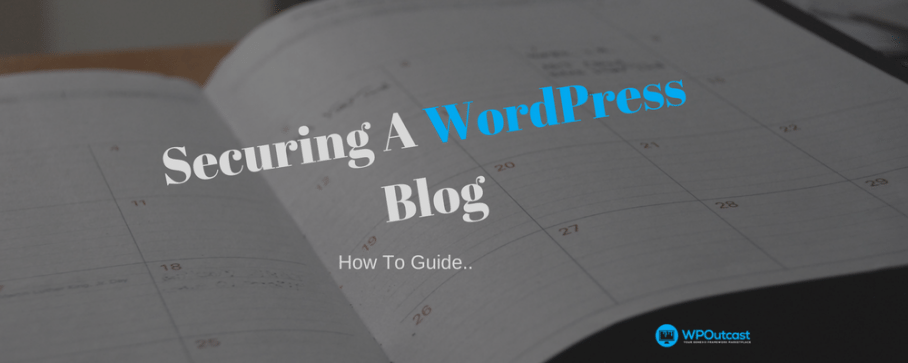 How To Secure A WordPress Blog – A Step By Step Guide