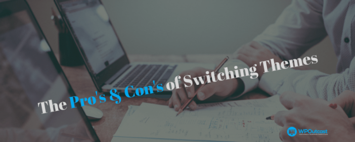 The Pro's & Con's of Switching Theme