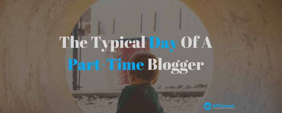 The Typical Work Day Of A Part Time Blogger