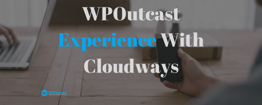 WPOutcast's Experience With Cloudways WordPress Hosting