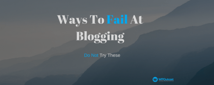 Ways To Fail At Bloggings